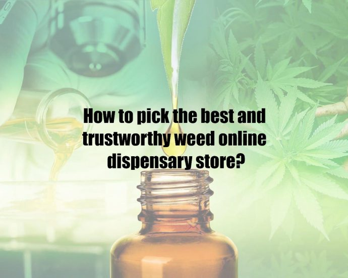 How to pick the best and trustworthy weed online dispensary store?